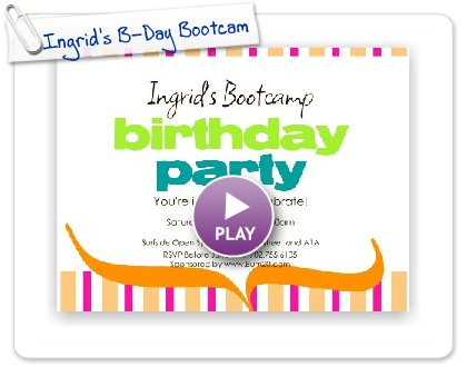 Click to play this Smilebox invite: Ingrid's B-Day Bootcamp!